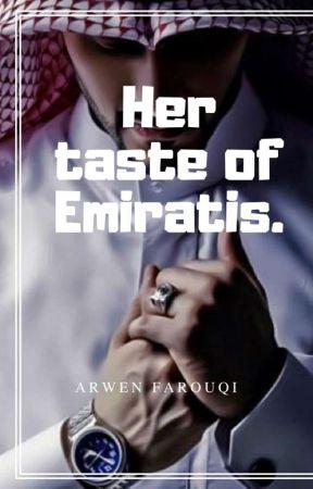 Her taste of Emiratis [Completed] | #Wattys2019 by ArwenFarouqi