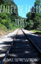 Valley of Fallen Trees//Short Story  by lowkeydepressedbunny