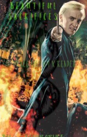 Beautiful Sacrifice Draco x Reader  by TazminMcPasta