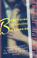 Bewitching the notorious Billionaire  by Studdedquill