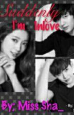 Suddenly I'm Inlove by MissSha_