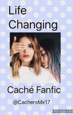 Life Changing (Fanfic Caché) by CachersMx17
