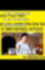 Full Circle by Sue Grafton (Detective) by Lilsweethart