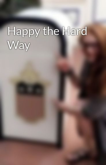 Happy the Hard Way by Guardo_4_Eva