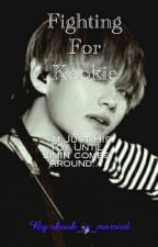 Fighting For Kookie by vkook_is_married