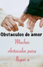 Obstáculos de amor (Publicando) by Wondernat13