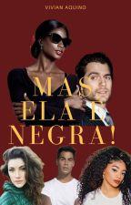 Mas ela é negra!  by Phrincesa_Viih