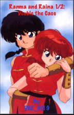 Ranma and Raina 1/2: Double the Chaos by og_green