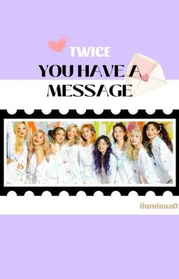 Đọc truyện TWICE • You Have A Message