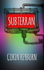 Subterran by ReyburnFiction