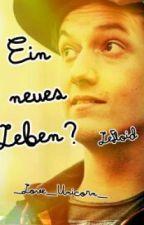 Ein Neues Leben? {LeFloid FF} by _Love_Unicorn_