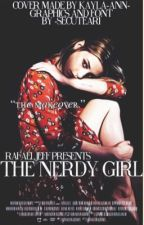 The Nerdy Girl (Ongoing and Under Editing) #Wattys2018 #winxwattys2018 by RafaelJeff