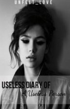Useless Diary of a Useless Person by unfelt_love