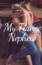 My Fiancé  NEPHEW by SwanLack
