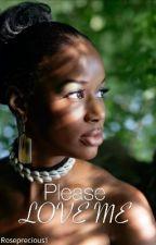 Please Love Me by roseprecious1