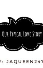 Our Typical Love Story by Jaqueen247