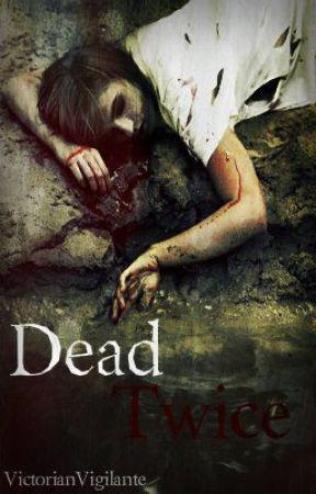 Dead, Twice by VictorianVigilante