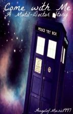 Come With Me (A Multi-Doctor Story) by AngelofMusic1997