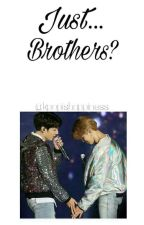 Just... Brothers? [JIKOOK] by kpopishappiness