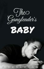 The Gangleader's Baby by ayyexxashleyyy