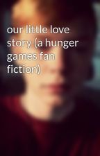 our little love story (a hunger games fan fiction) by AustinPittman