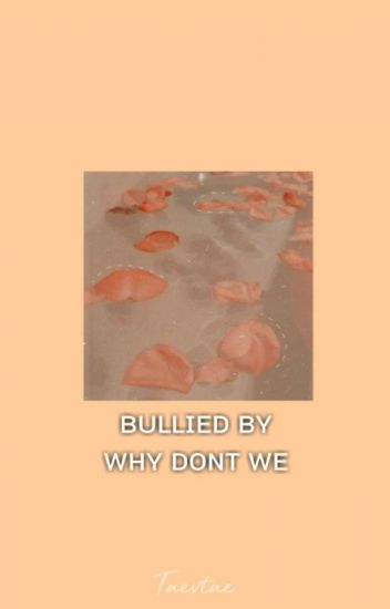 Bullied by why don't we [1] {COMPLETED}