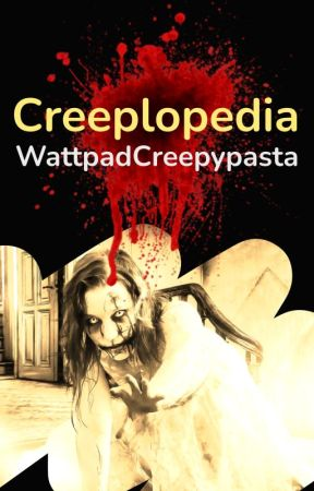 Creeplopedia by WattpadCreepypasta