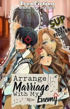 Arrange Marriage With My Enemie[slow update] by whats_up_readers