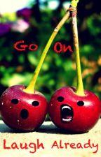 Go On, Laugh Already by Creative_Insanity