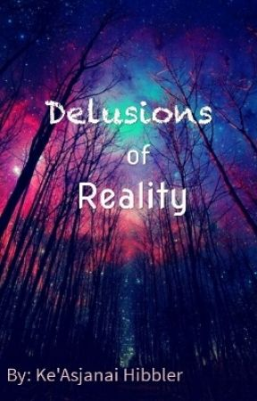 Delusions Of Reality by funsizedtwix
