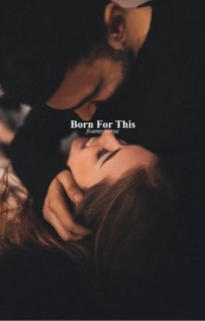 Born For This (F.S) by frannyclouds