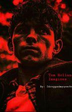 Tom Holland Imagines  by Idroppedmyquackson
