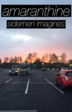 amaranthine | sidemen imagines  by bellatrixaster