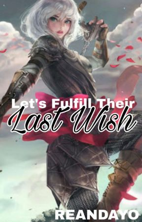 Let's Fulfill Their Last Wish by reandayo