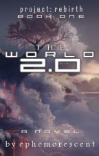 Project: REBIRTH | The World 2.0 by ephemorescent