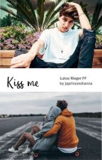 Kiss me (Lukas Rieger FF) by joprincesshanna