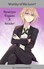 Worthy of His Love? (Byakuya Togami X Reader) [On hold] by QueenOfNekoWriters