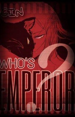 Đọc truyện [Fanfiction 12 chòm sao] Who's Emperor ?