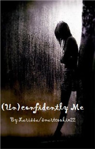 (Un)confidently Me by smartcookie22