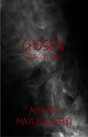 CHOSEN Series: Season One by MaylennaFanFictionHQ