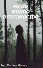 EN UN MUNDO DESCONOCIDO. by marigomezb1