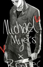 ~ His Obsession ~ Michael Myers X Reader by Iuossu