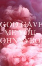 God Gave Me You~ Johnnyboy by -80sbxbby-
