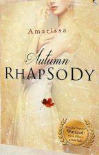 Autumn Rhapsody [DALAM PROSES PEMBAHARUAN DAN PENERBITAN] by forever_revoir