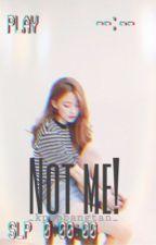 Not me! A Kpop x idol! Reader ff by _kpopbangtan_