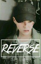 REVERSE [Suga X Tú +18]  by Jessica_Jiron
