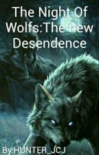 The Night Of Wolfs:The new Desendence by HUNTER_JCJ