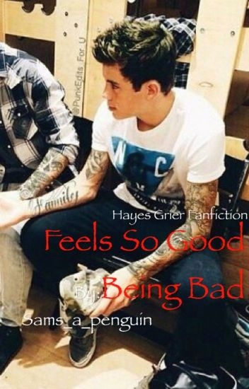 Feels So Good Being Bad (Hayes Grier Fanfiction)