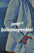 OMT BİLİNMEYENLERİ by myboykth