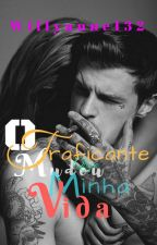 O Traficante Que Mudou Minha Vida by Willyanne132
